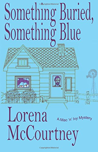 Read Online Something Buried, Something Blue: Book #1, The Mac 'n' Ivy Mysteries (Volume 1) pdf
