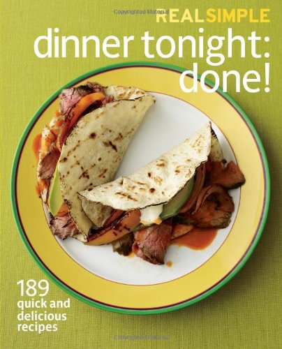 Real simple dinner tonight done 189 quick and delicious real simple dinner tonight done 189 quick and delicious recipes the editors of real simple 9781603208758 amazon books forumfinder Image collections