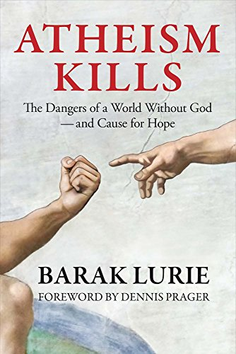 Atheism Kills: The Dangers of a World Without God  and Cause for Hope