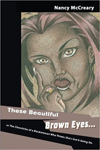 These Beautiful Brown Eyes: Or The Chronicles of a Blackwoman Who Thinks Shes Got It Going On