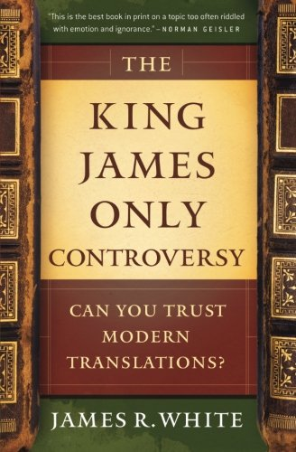 Pdf Bibles The King James Only Controversy: Can You Trust Modern Translations?