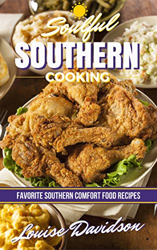 Soulful Southern Cooking: Favorite Southern Comfort Food Recipes by [Davidson, Louise]