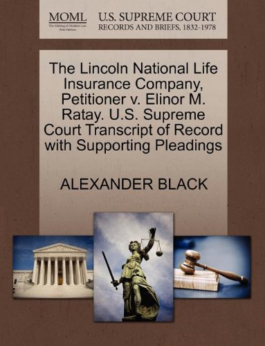 The Lincoln National Life Insurance Company  Petitioner V  Elinor M  Ratay  U S  Supreme Court Transcript Of Record With Supporting Pleadings