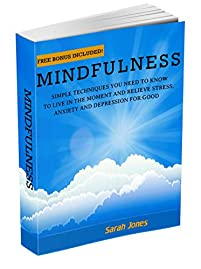 Mindfulness: Simple Techniques You Need To Know To Live In The Moment And Relieve Stress, Anxiety And Depression For Good by Sarah Jones ebook deal