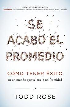 Se acabó el promedio: Cómo tener éxito en un mundo que valora la uniformidad (Spanish Edition) by [Rose, Todd]