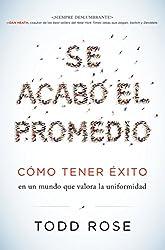 Se acabó el promedio: Cómo tener éxito en un mundo que valora la uniformidad (Spanish Edition)