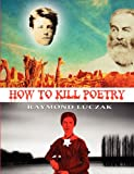 How to Kill Poetry, Raymond Luczak, 1937420299
