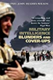 Military Intelligence Blunders and Cover-Ups: New Revised Edition by Colonel John Hughes-Wilson (25-Mar-2004) Paperback