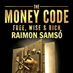 The Money Code: Free, Wise & Rich | Raimon Samso