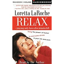 Relax--You May Only Have a Few Minutes Left: Using the Power of Humor to Overcome Stress in Your Life and Work by Loretta Laroche (1998-04-20)