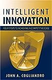 Intelligent Innovation, John A. Cogliandro, 1932159614