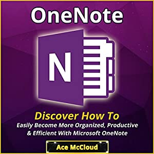 One Note: Discover How to Easily Become More Organized, Productive & Efficient with Microsoft OneNote Audiobook