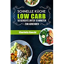 Low Carb: Schnelle Küche Low Carb - 50 Gerichte unter 10 Minuten zum Abnehmen (Low Carb Kochbuch, Low Carb für Einsteiger) (German Edition)