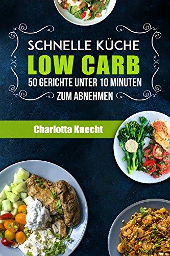 Awesome Low Carb: Schnelle Küche Low Carb   50 Gerichte Unter 10 Minuten Zum  Abnehmen (
