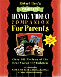 Richard Hack's Complete Home Video Companion for Parents: Over 300 Reviews of the Best Videos for Children