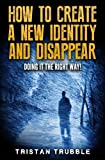 How to Create a New Identity & Disappear: Doing