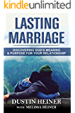 Lasting Marriage: Discovering God's Meaning and Purpose for Your Relationship