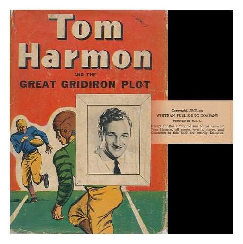 Tom Harmon and the Great Gridiron Plot: An Original Story Featuring Tom Harmon, Famous Football Star, As the Hero