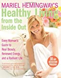 Mariel Hemingway's Healthy Living from the Inside Out, Mariel Hemingway, 0060890401
