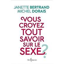 Vous croyez tout savoir sur le sexe ? (French Edition)