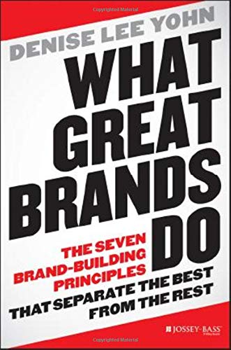 What Great Brands Do: The Seven Brand-Building Principles that Separate the Best from the Rest (The Best And The Rest)