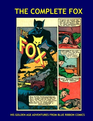 The Complete Fox: His Golden Age Adventures From Blue Ribbon Comics --- All Stories -- No Ads pdf