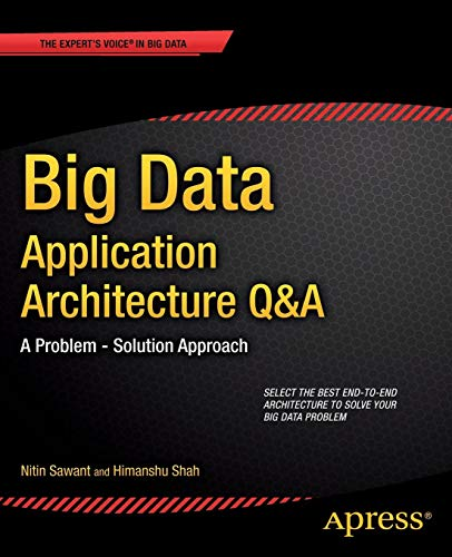 Big Data Application Architecture Q&A: A Problem – Solution Approach (Expert's Voice in Big Data)