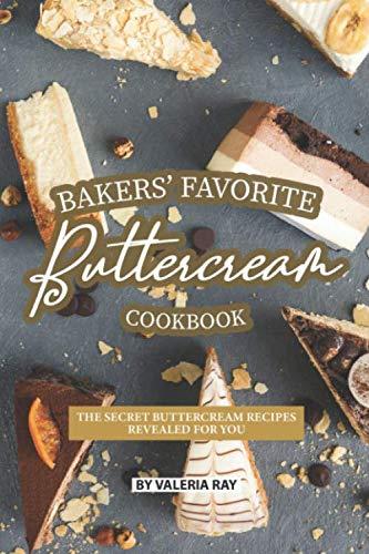 Bakers' Favorite Buttercream Cookbook: The Secret Buttercream Recipes Revealed for You ()