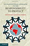 An Institutional Approach to the Responsibility to Protect, , 1107036445