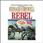 Rebel: Nathaniel Starbuck Chronicles Book I   Bernard Cornwell