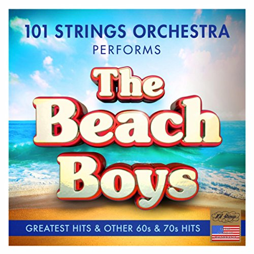 The Beach Boys Greatest Hits and Other 60s & 70s Hits - Performed by 101 Strings Orchestra ()