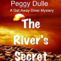 The River's Secret: A Get Away Diner Mystery, Book 1 Audiobook by Peggy Dulle Narrated by Deborah Fennelly
