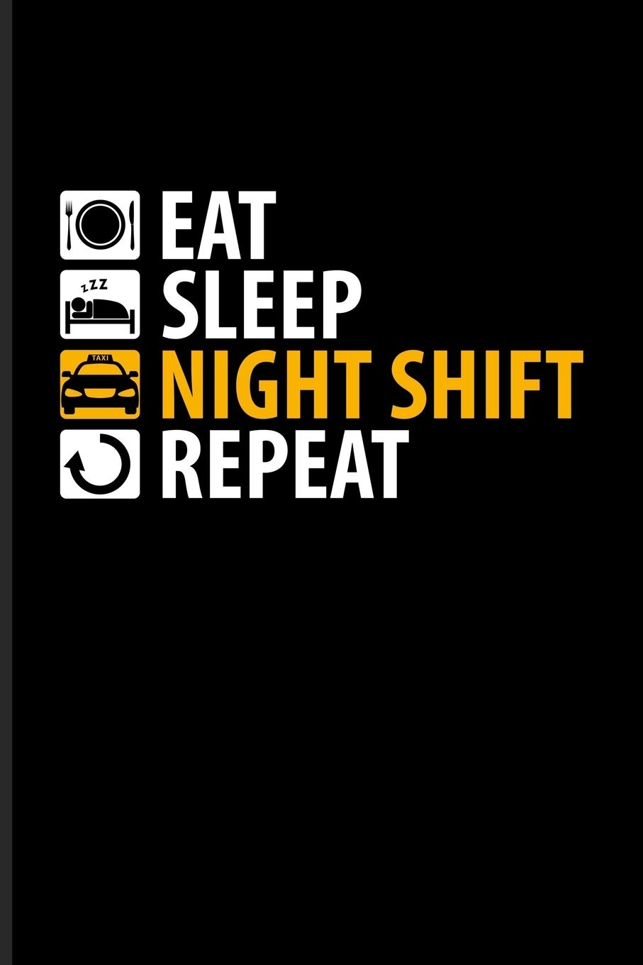 Eat Sleep Night Shift Repeat: Funny Driving Quotes Journal ...