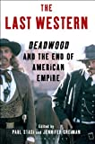 The Last Western : Deadwood and the End of American Empire, , 1441126309