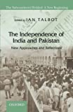 img - for The Independence of India and Pakistan: New Approaches and Reflections (The Subcontinent Divided: A New Beginning) book / textbook / text book
