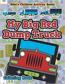 My Big Red Dump Truck Coloring Book Bobos Children Activity Books 9781683276715 Amazon