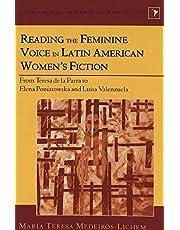 Reading the Feminine Voice in Latin American Women's Fiction: From Teresa de la Parra to Elena Poniatowska and Luisa Valenzuela