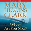 Where Are You Now?: A Novel Hörbuch von Mary Higgins Clark Gesprochen von: Jan Maxwell