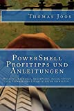 Download PowerShell Profitipps und Anleitungen: Windows, Exchange, SharePoint, Azure, Office 365, VMware und Co. effizienter verwalten (German Edition) Doc