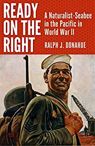 Ready On The Right: A Naturalist-Seabee in the Pacific in World War II from Uncommon Valor Press
