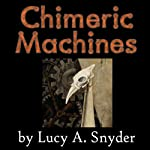 Chimeric Machines | Lucy A. Snyder
