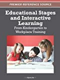 Educational Stages and Interactive Learning : From Kindergarten to Workplace Training, Jia, Jiyou, 146660137X
