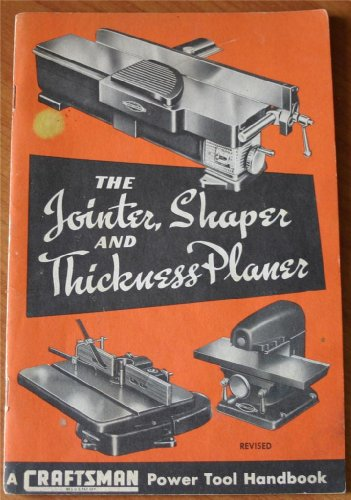 - The Jointer, Shaper and Thickness Planer (A Craftsman Power Tool Handbook)