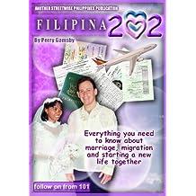Filipina 202 - MIgrate And Marry Your Dream Filipina (Filipina Dreams)
