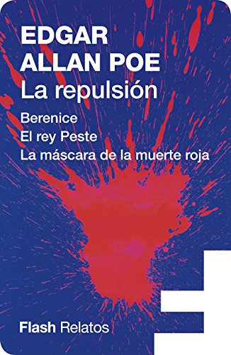 La repulsión (Flash Relatos): Berenice | El rey Peste | La máscara de