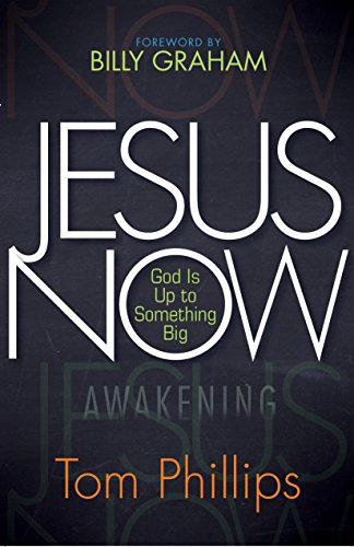 Jesus Now: God Is Up to Something Big by [Phillips, Tom]