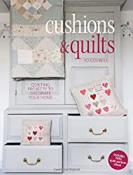 By Jo Colwill - Cushions & Quilts: Quilting Projects to Decorate your Home
