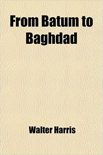 From Batum to Baghdad: Viâ Tiflis, Tabriz, and Persian Kurdistan