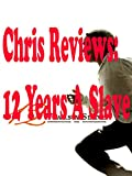 Review: Chris Reviews: 12 Years A Slave