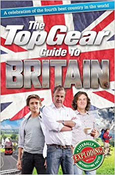 The Top Gear Guide to Britain: A celebration of the fourth best country in the world (Top Gear )